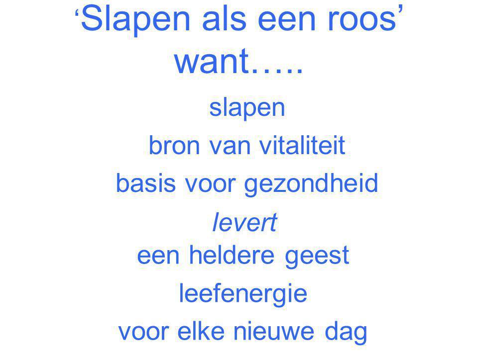 'Slapen als een roos' want…..
