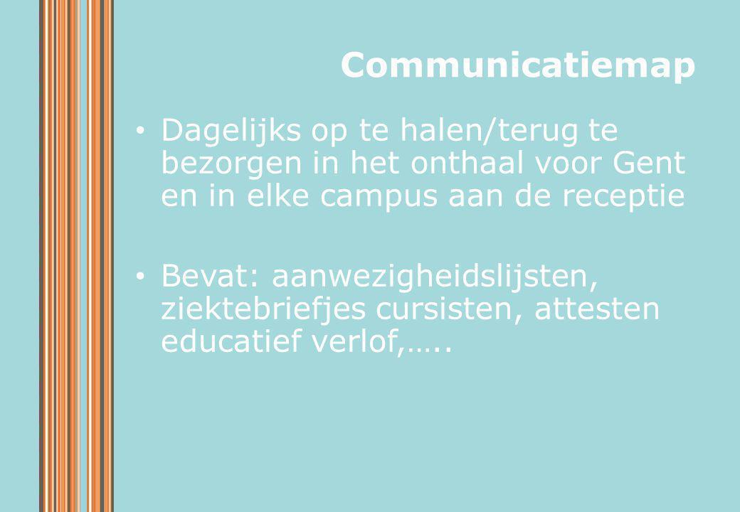 Communicatiemap Dagelijks op te halen/terug te bezorgen in het onthaal voor Gent en in elke campus aan de receptie.