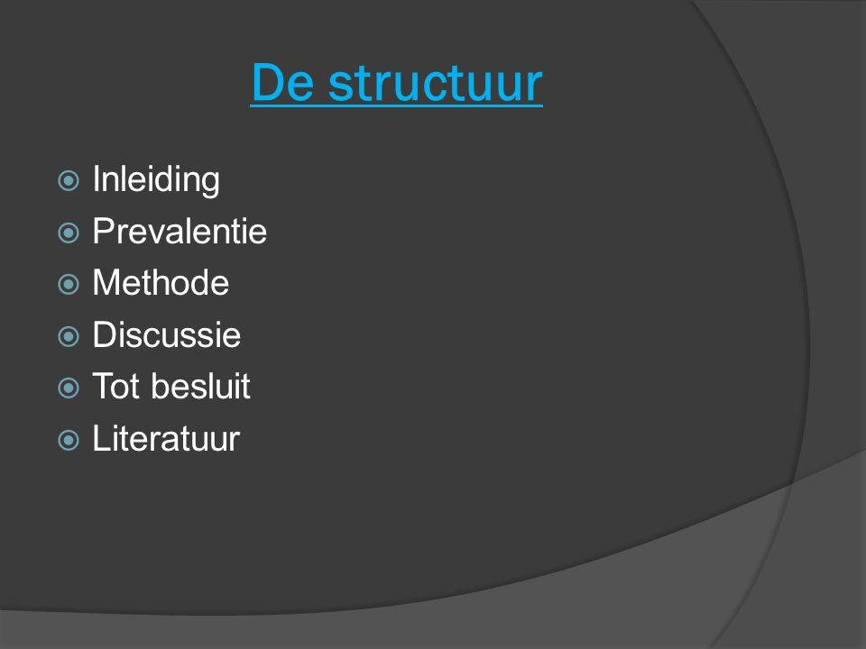 De structuur Inleiding Prevalentie Methode Discussie Tot besluit