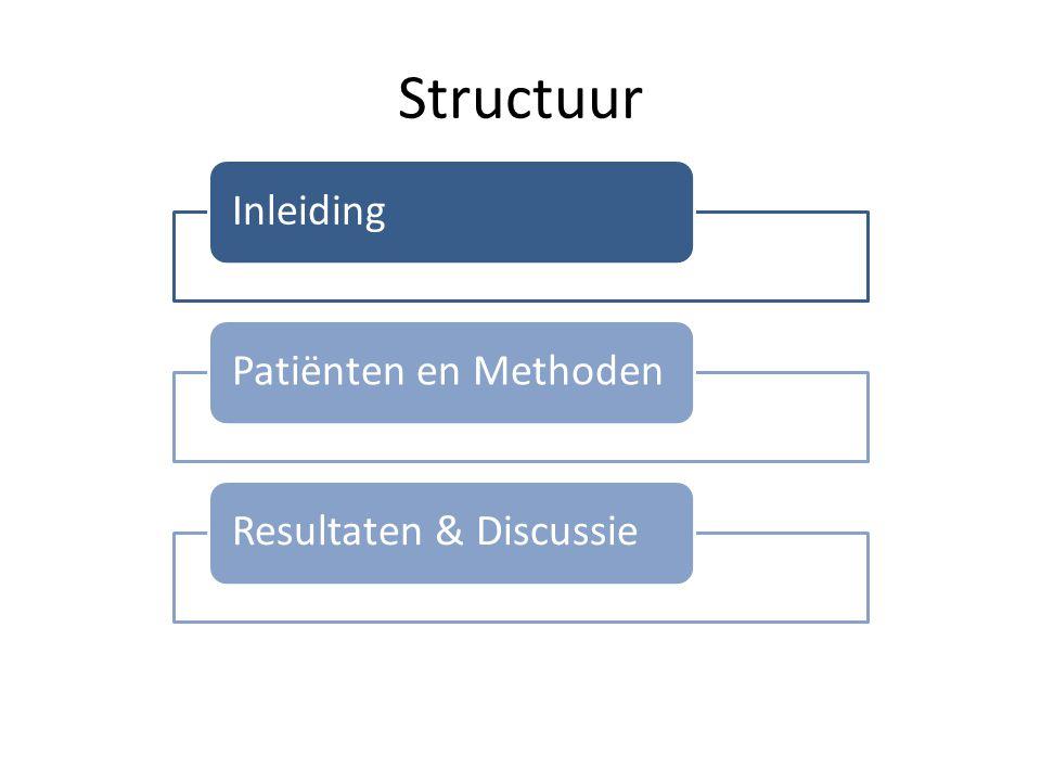 Structuur Inleiding Patiënten en Methoden Resultaten & Discussie