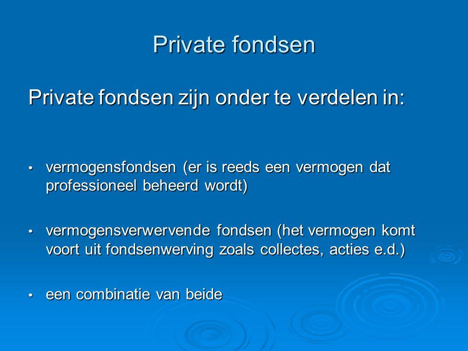 Private fondsen Private fondsen zijn onder te verdelen in: