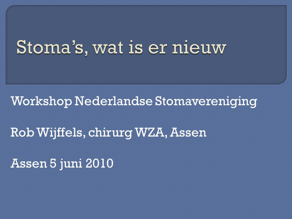 Stoma's, wat is er nieuw Workshop Nederlandse Stomavereniging
