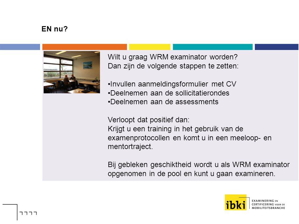 EN nu Wilt u graag WRM examinator worden Dan zijn de volgende stappen te zetten: Invullen aanmeldingsformulier met CV.
