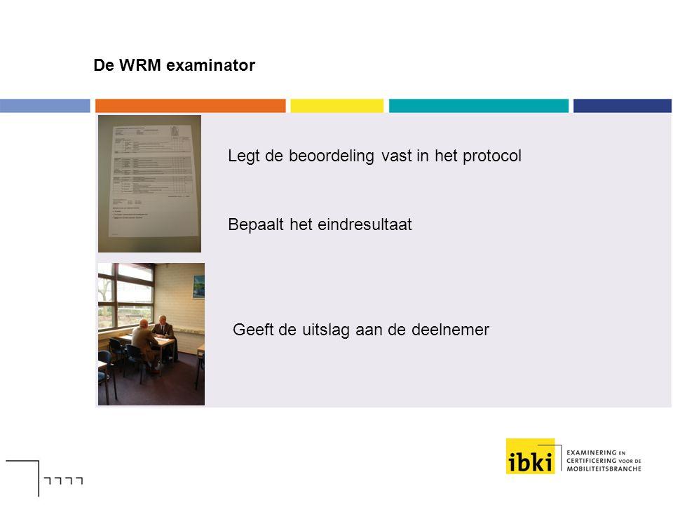 De WRM examinator Legt de beoordeling vast in het protocol.