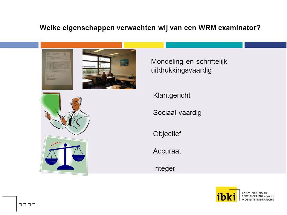 Welke eigenschappen verwachten wij van een WRM examinator