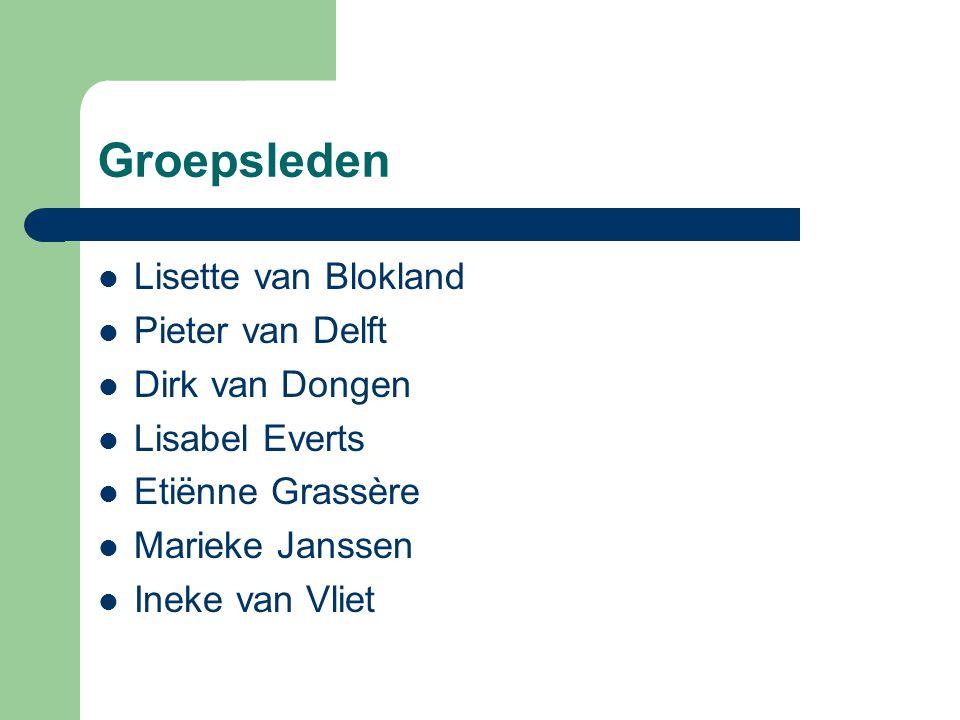 Groepsleden Lisette van Blokland Pieter van Delft Dirk van Dongen