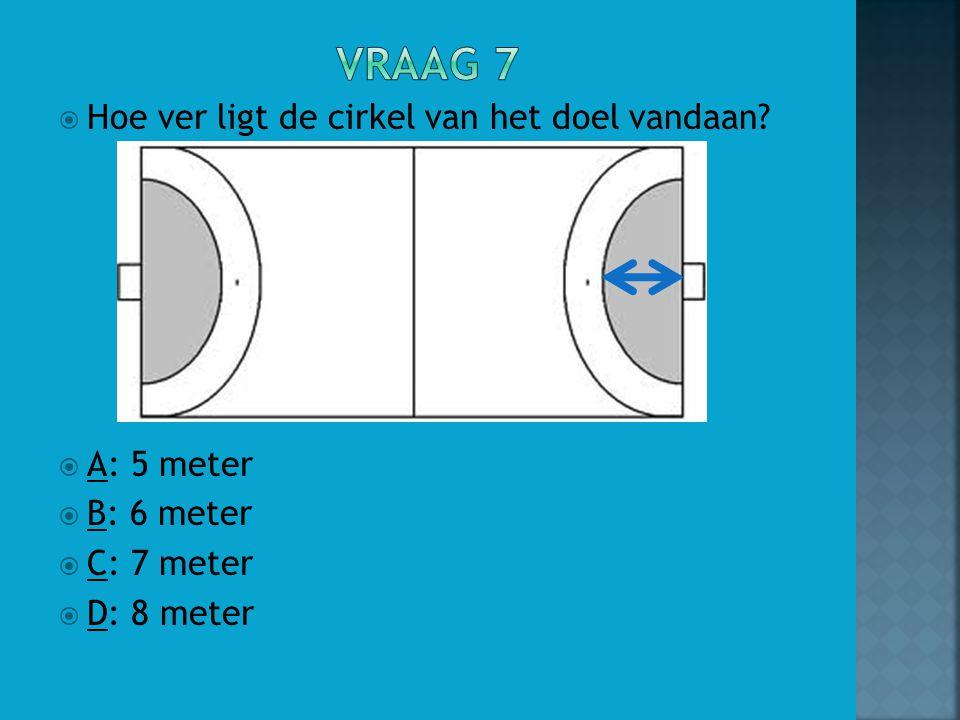 Vraag 7 Hoe ver ligt de cirkel van het doel vandaan A: 5 meter