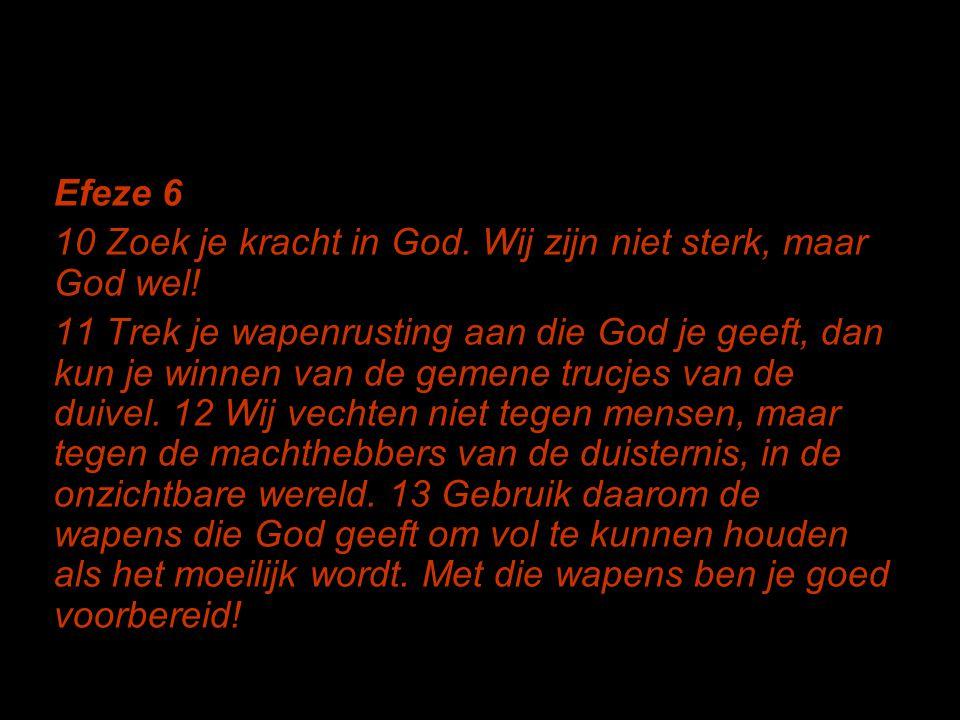 Efeze 6 10 Zoek je kracht in God. Wij zijn niet sterk, maar God wel!