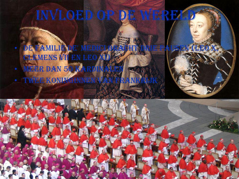 Invloed op de Wereld De familie De Medici bracht drie pausen (Leo X, Clemens VII en Leo XI) Meer dan 50 kardinalen.