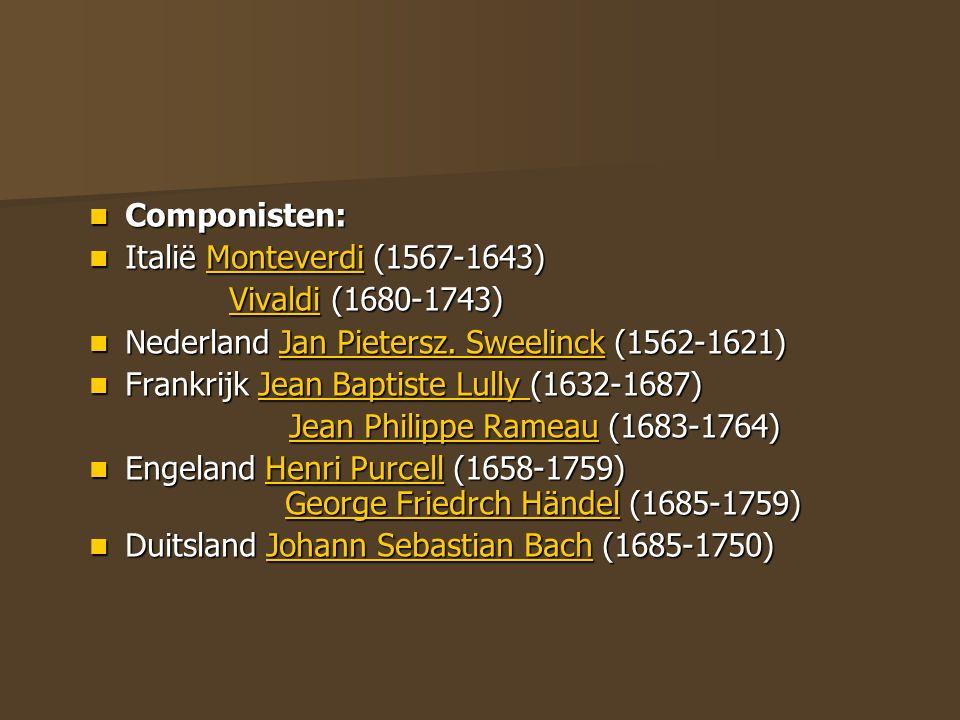 Componisten: Italië Monteverdi (1567-1643) Vivaldi (1680-1743) Nederland Jan Pietersz. Sweelinck (1562-1621)