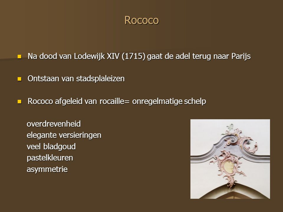 Rococo Na dood van Lodewijk XIV (1715) gaat de adel terug naar Parijs