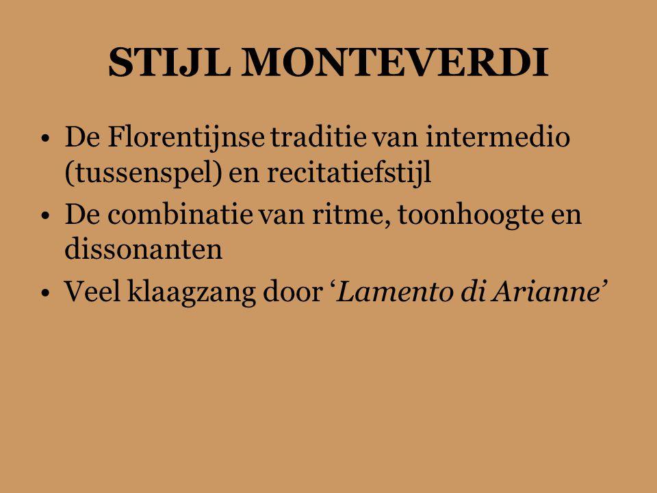 STIJL MONTEVERDI De Florentijnse traditie van intermedio (tussenspel) en recitatiefstijl. De combinatie van ritme, toonhoogte en dissonanten.