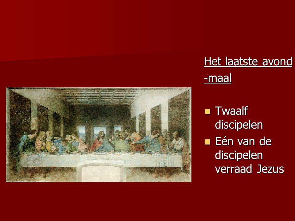 Het laatste avond -maal Twaalf discipelen Eén van de discipelen verraad Jezus