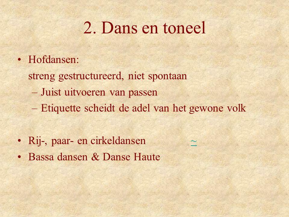 2. Dans en toneel Hofdansen: streng gestructureerd, niet spontaan