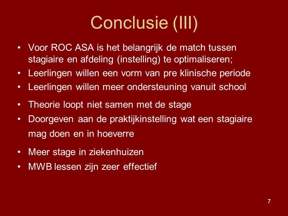 Conclusie (III) Voor ROC ASA is het belangrijk de match tussen stagiaire en afdeling (instelling) te optimaliseren;