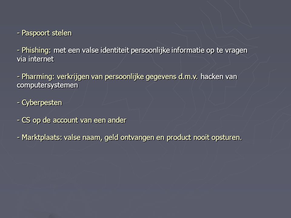 Paspoort stelen Phishing: met een valse identiteit persoonlijke informatie op te vragen via internet.
