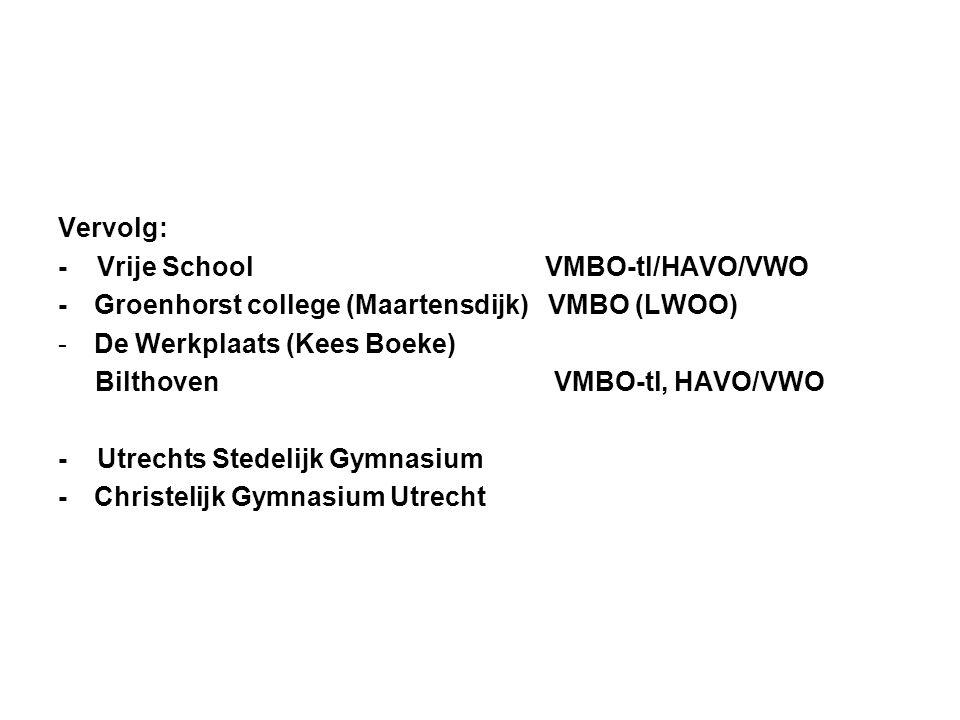 Vervolg: - Vrije School VMBO-tl/HAVO/VWO. - Groenhorst college (Maartensdijk) VMBO (LWOO)
