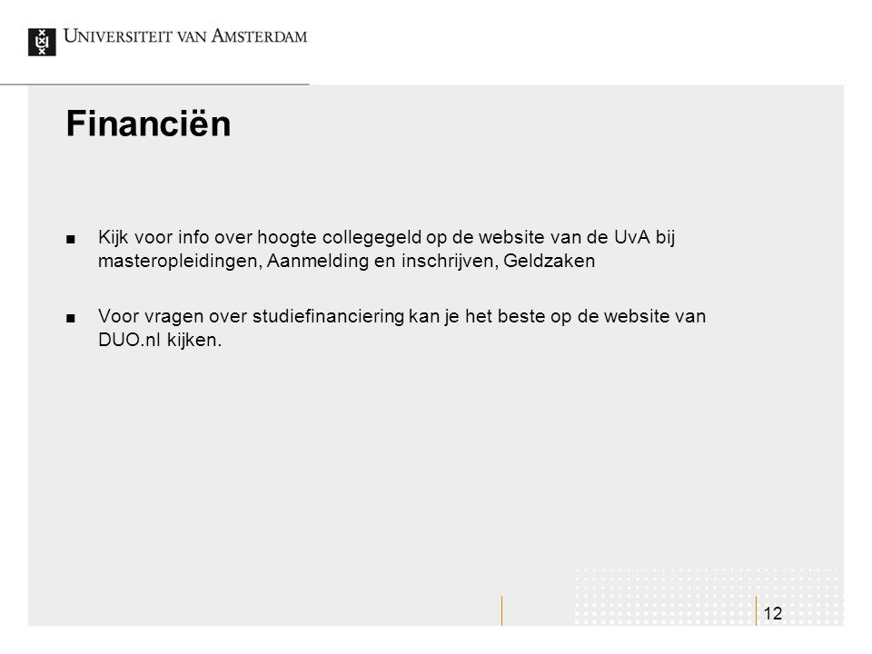 Financiën Kijk voor info over hoogte collegegeld op de website van de UvA bij masteropleidingen, Aanmelding en inschrijven, Geldzaken.