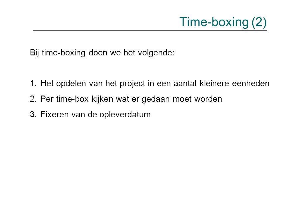 Time-boxing (2) Bij time-boxing doen we het volgende: