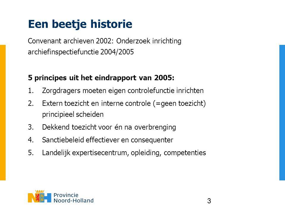 Een beetje historie Convenant archieven 2002: Onderzoek inrichting archiefinspectiefunctie 2004/2005.