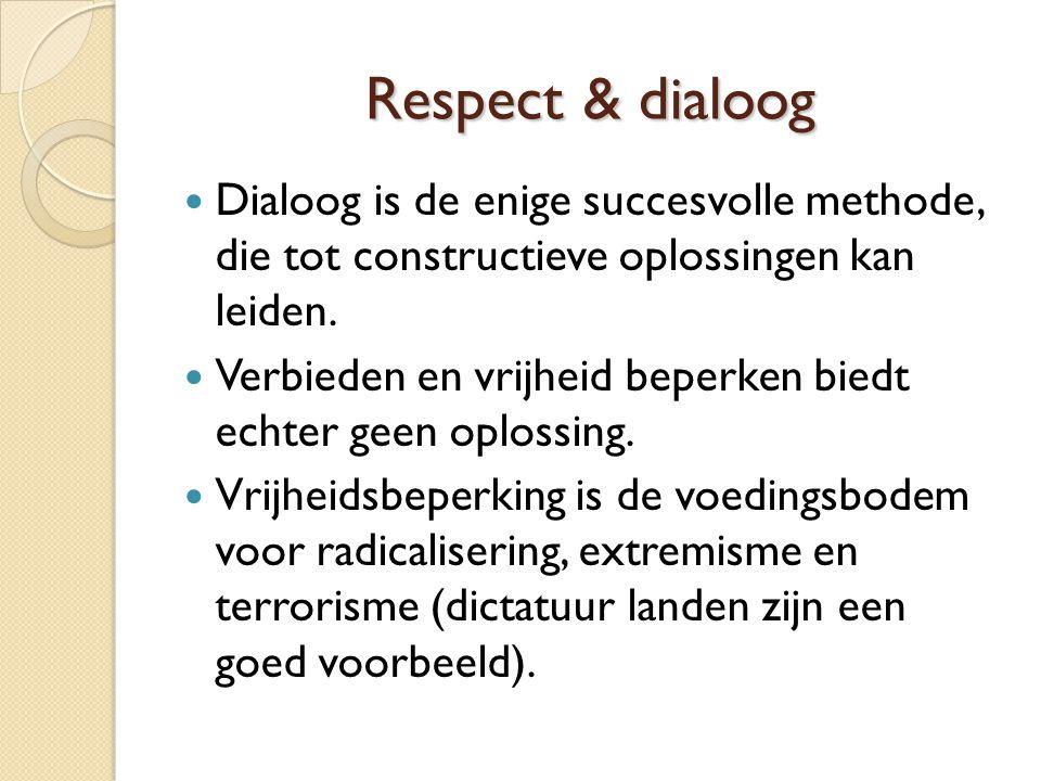 Respect & dialoog Dialoog is de enige succesvolle methode, die tot constructieve oplossingen kan leiden.