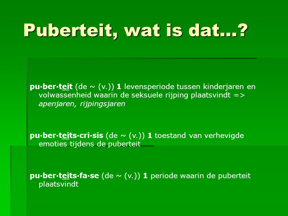 Puberteit, wat is dat…