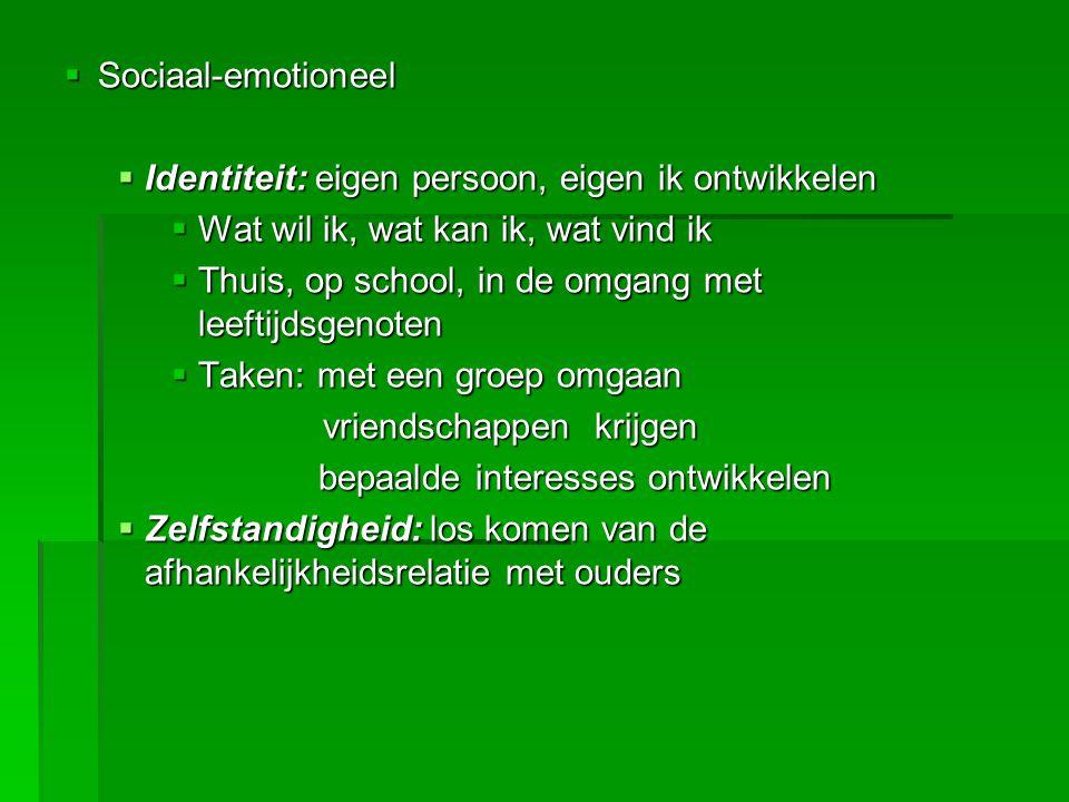 Sociaal-emotioneel Identiteit: eigen persoon, eigen ik ontwikkelen. Wat wil ik, wat kan ik, wat vind ik.