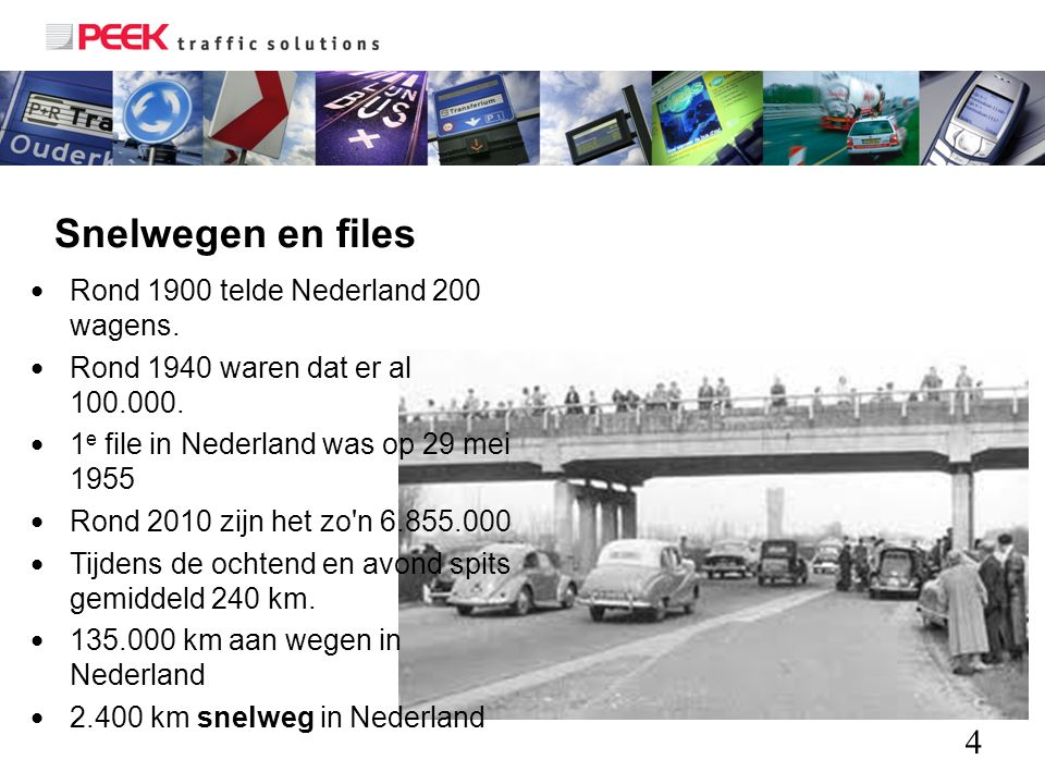 Snelwegen en files Rond 1900 telde Nederland 200 wagens.