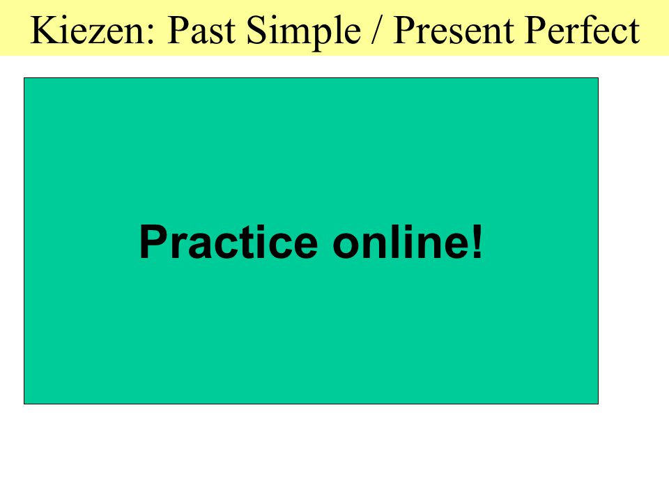 Kiezen: Past Simple / Present Perfect