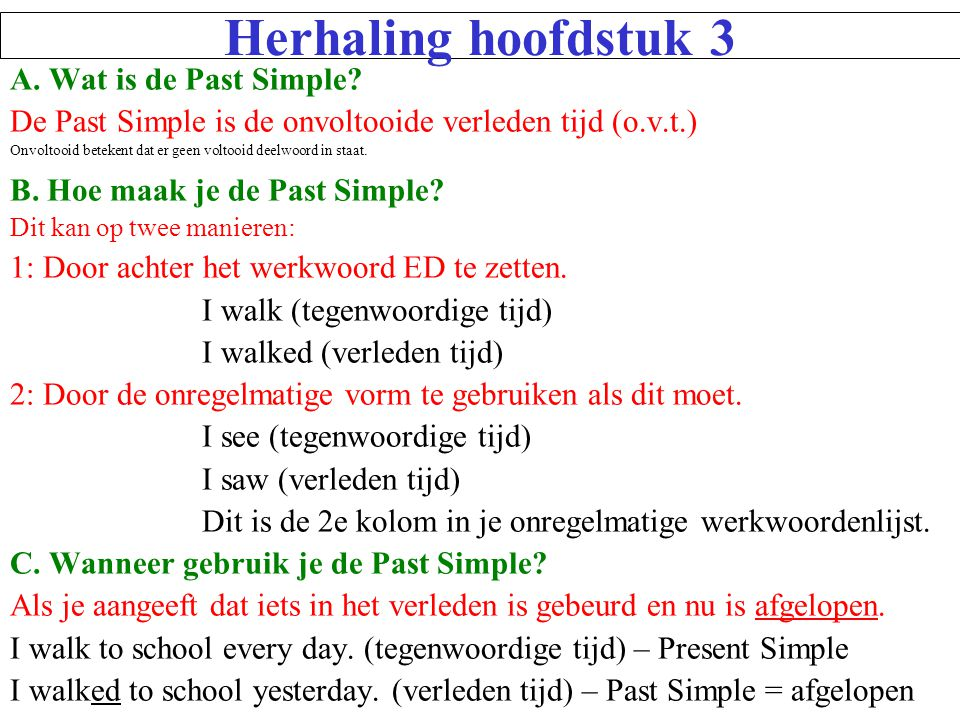 Herhaling hoofdstuk 3 A. Wat is de Past Simple
