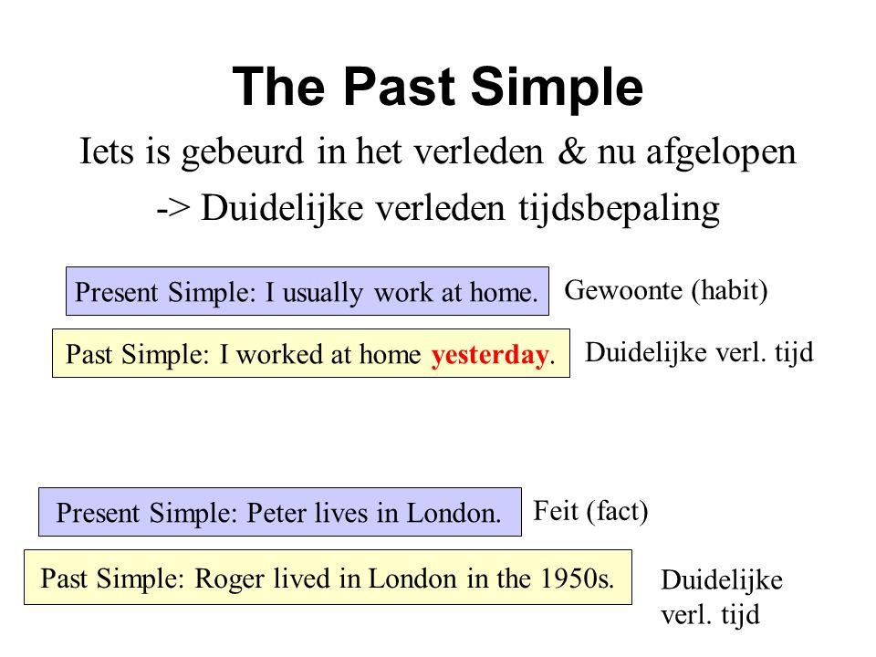 The Past Simple Iets is gebeurd in het verleden & nu afgelopen