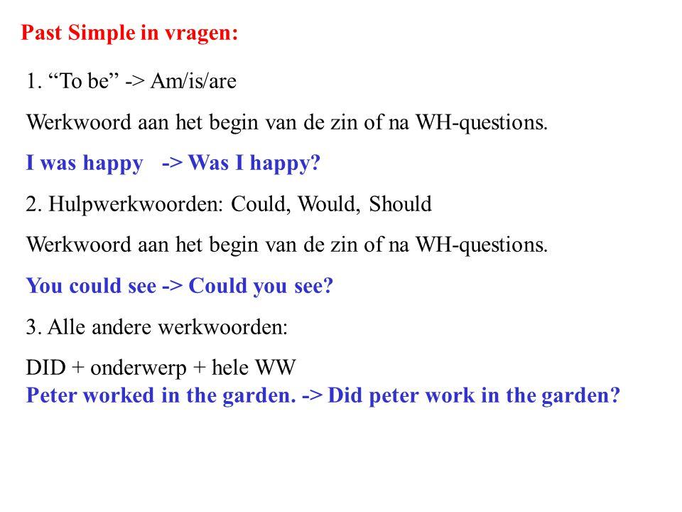 Past Simple in vragen: 1. To be -> Am/is/are. Werkwoord aan het begin van de zin of na WH-questions.