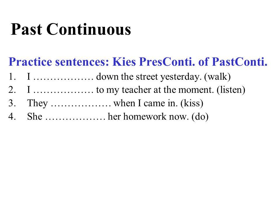 Past Continuous Practice sentences: Kies PresConti. of PastConti.