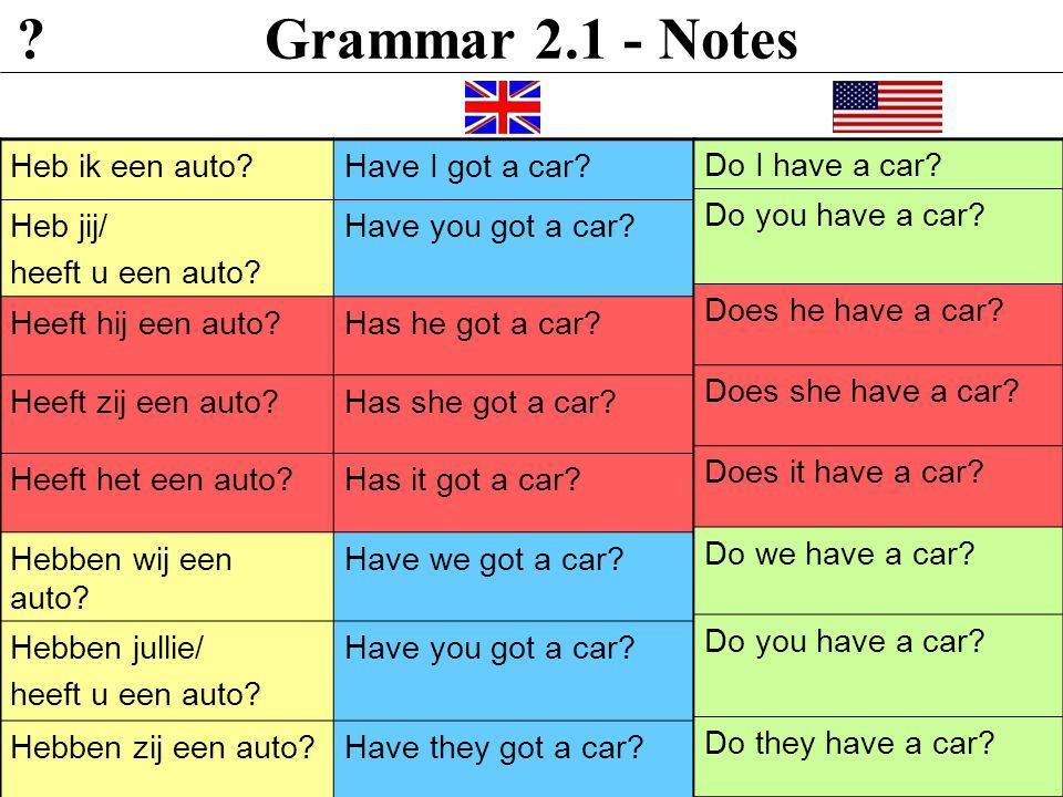 Grammar 2.1 - Notes Heb ik een auto Have I got a car Heb jij/