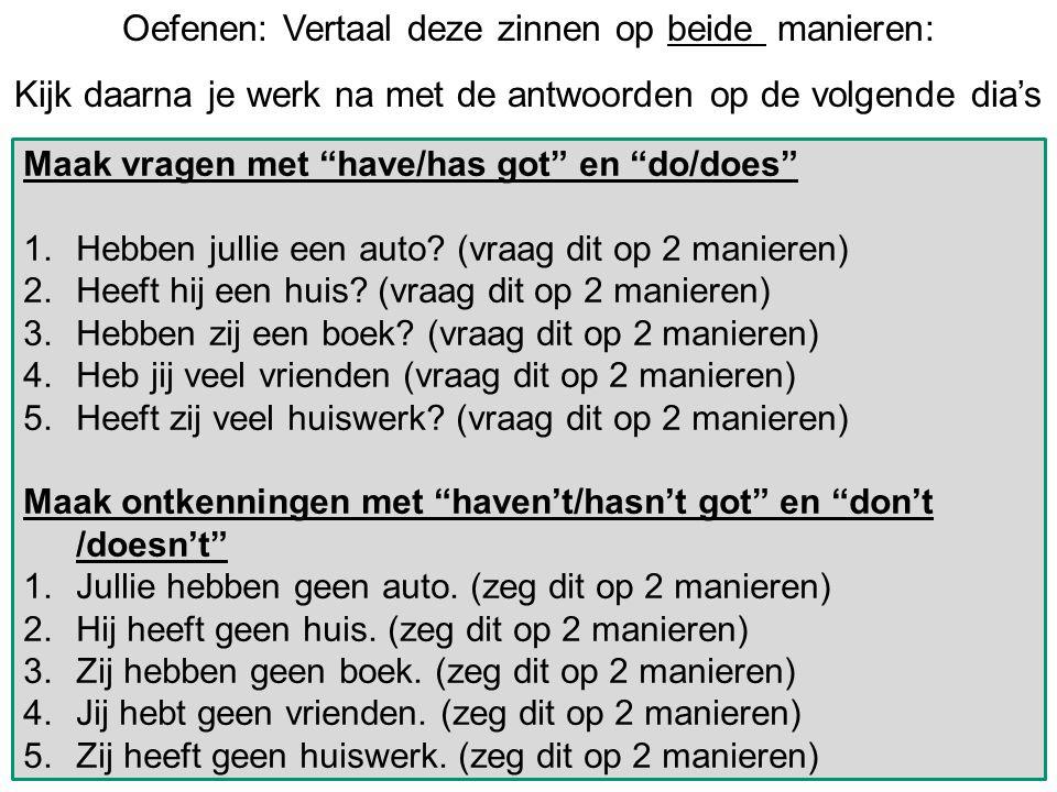 Oefenen: Vertaal deze zinnen op beide manieren: