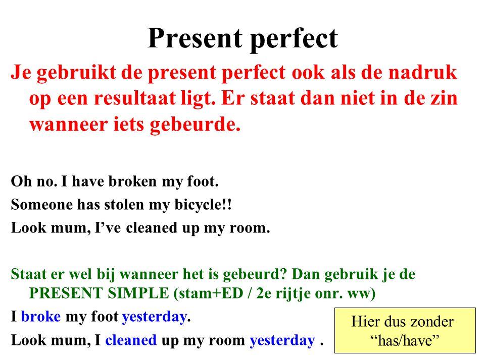 Present perfect Je gebruikt de present perfect ook als de nadruk op een resultaat ligt. Er staat dan niet in de zin wanneer iets gebeurde.