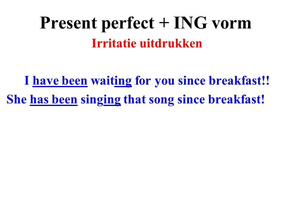 Present perfect + ING vorm