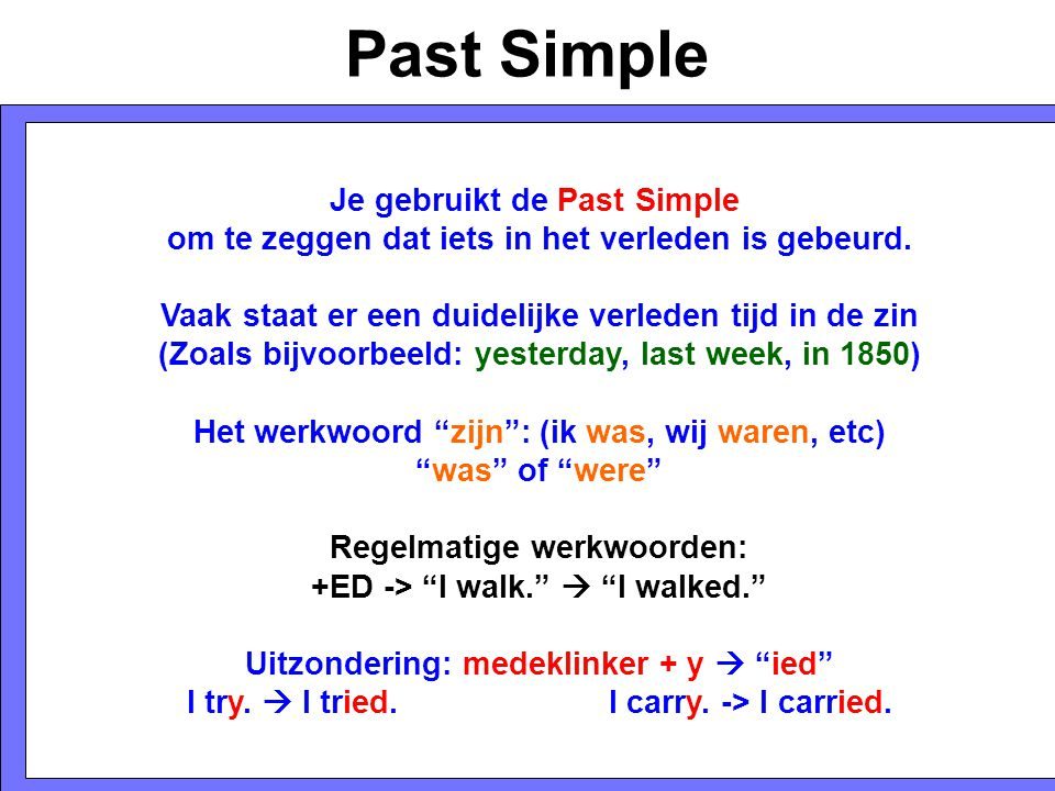 Past Simple Je gebruikt de Past Simple