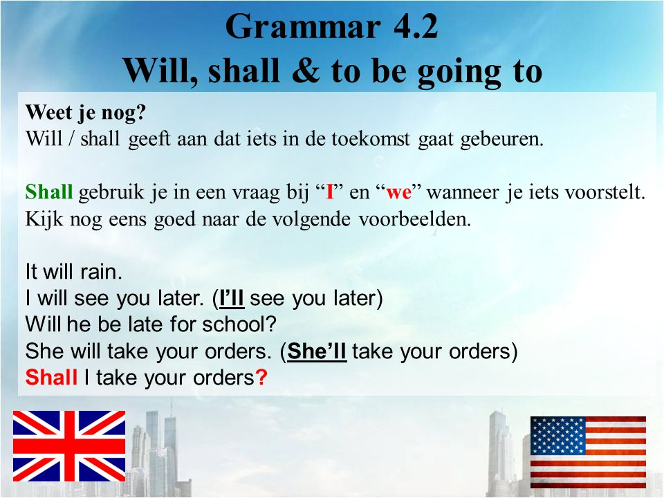 Grammar 4.2 Will, shall & to be going to