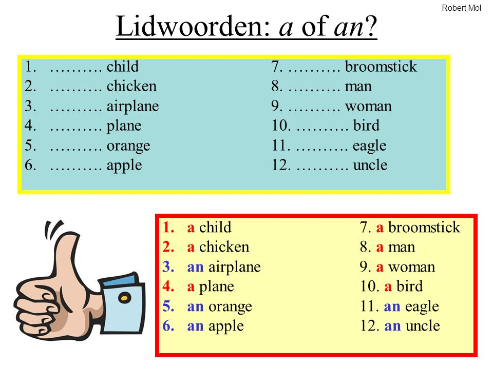 Lidwoorden: a of an ………. child 7. ………. broomstick