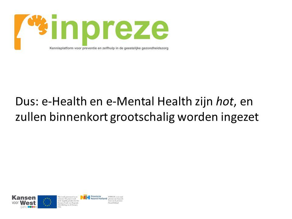 Dus: e-Health en e-Mental Health zijn hot, en zullen binnenkort grootschalig worden ingezet