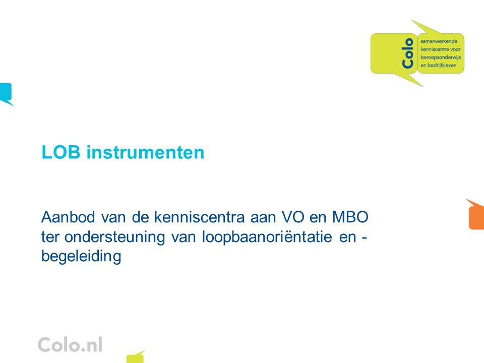 LOB instrumenten Aanbod van de kenniscentra aan VO en MBO ter ondersteuning van loopbaanoriëntatie en -begeleiding.