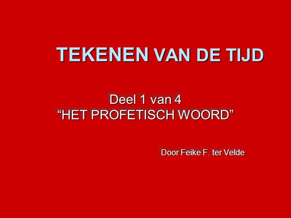 Deel 1 van 4 HET PROFETISCH WOORD Door Feike F. ter Velde