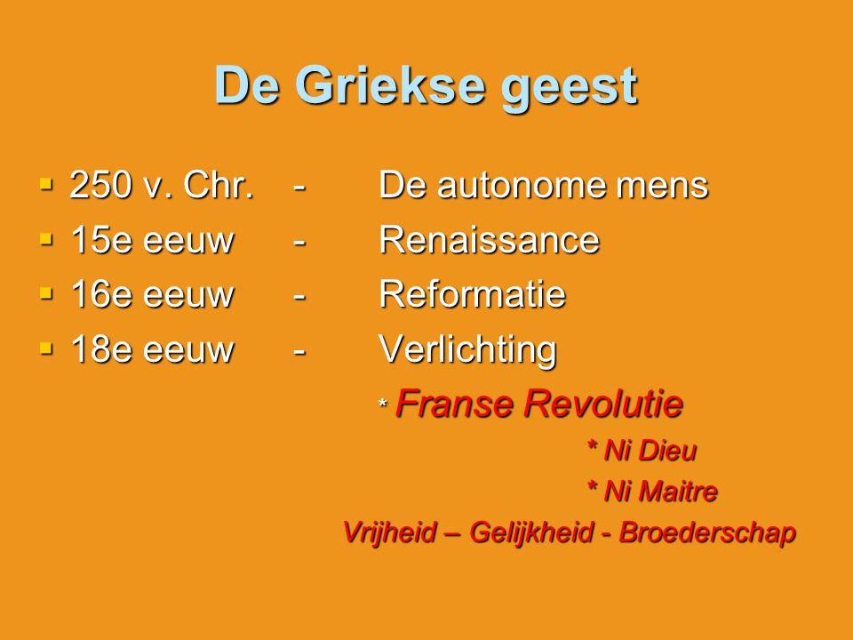 De Griekse geest 250 v. Chr. - De autonome mens 15e eeuw - Renaissance