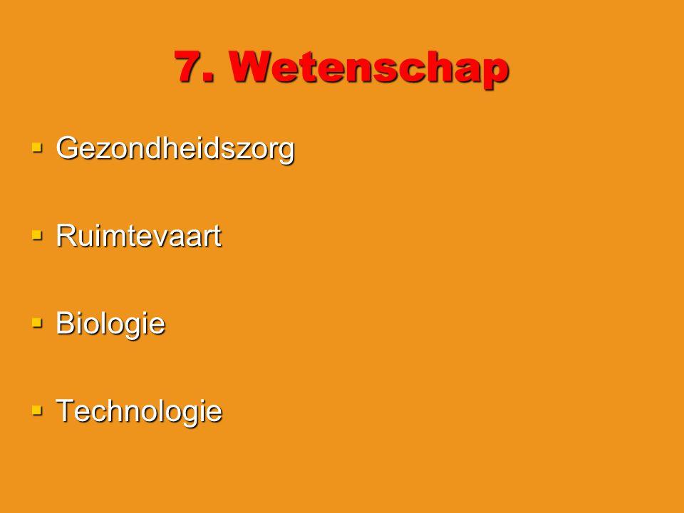 7. Wetenschap Gezondheidszorg Ruimtevaart Biologie Technologie