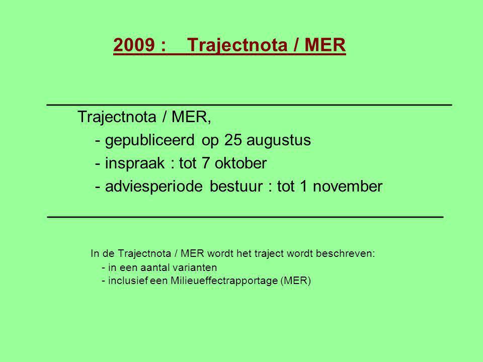 2009 : Trajectnota / MER _____________________________________________ Trajectnota / MER, - gepubliceerd op 25 augustus.