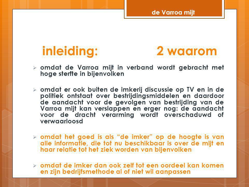 de Varroa mijt inleiding: 2 waarom. omdat de Varroa mijt in verband wordt gebracht met hoge sterfte in bijenvolken.