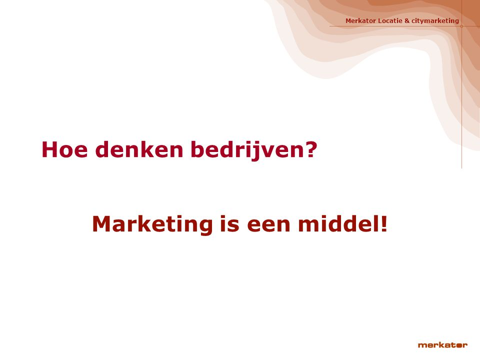 Marketing is een middel!
