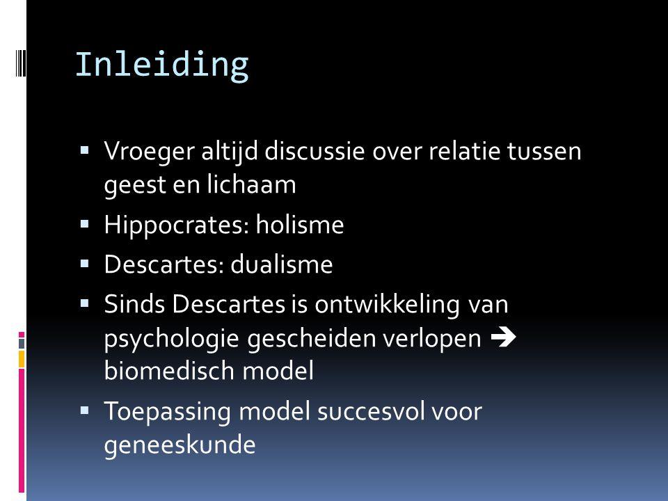 Inleiding Vroeger altijd discussie over relatie tussen geest en lichaam. Hippocrates: holisme. Descartes: dualisme.