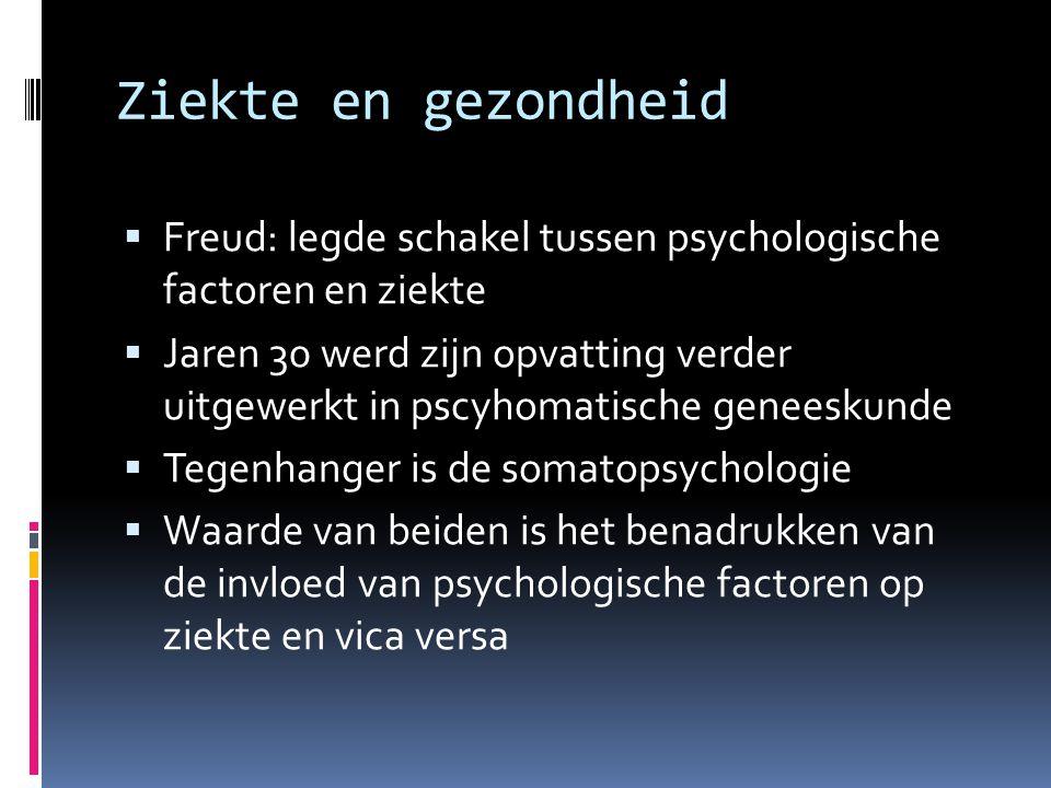 Ziekte en gezondheid Freud: legde schakel tussen psychologische factoren en ziekte.